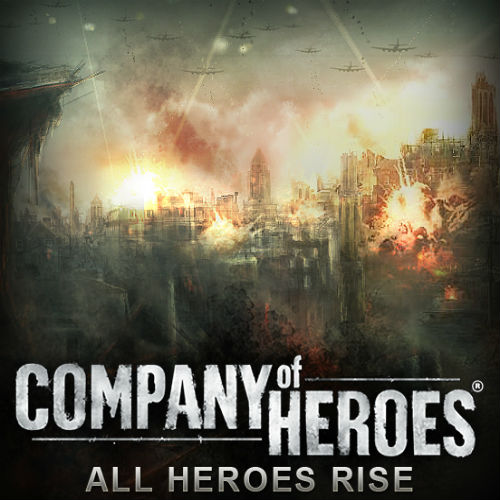 Company of Heroes - All Heroes Rise